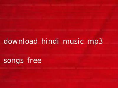 download hindi music mp3 songs free