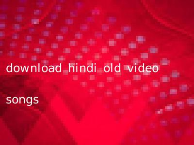 download hindi old video songs