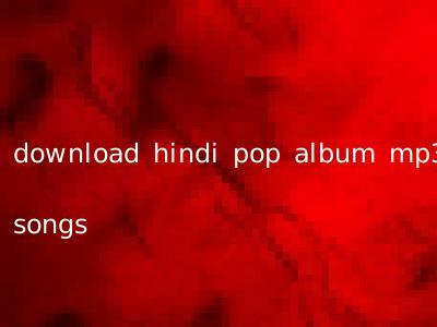 download hindi pop album mp3 songs