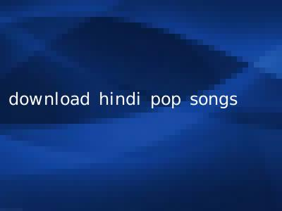 download hindi pop songs