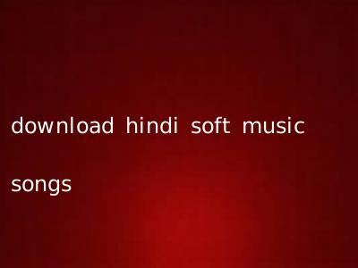 download hindi soft music songs