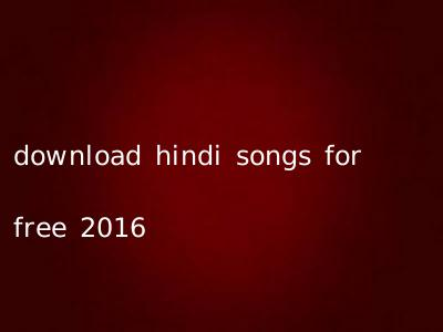 download hindi songs for free 2016