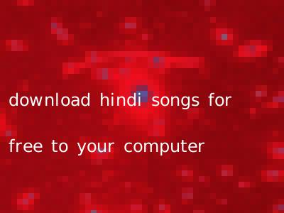 download hindi songs for free to your computer