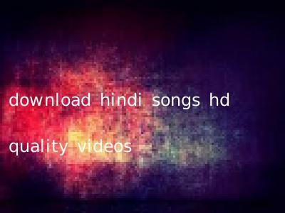 download hindi songs hd quality videos