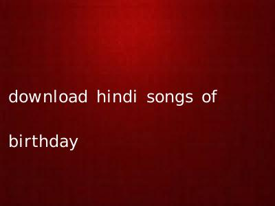 download hindi songs of birthday
