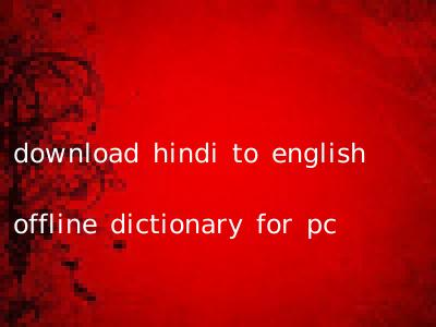 download hindi to english offline dictionary for pc