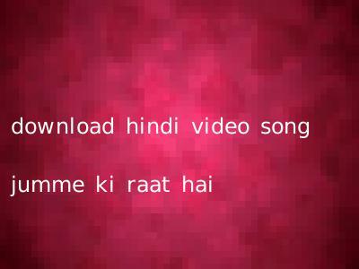 download hindi video song jumme ki raat hai