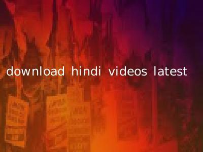 download hindi videos latest
