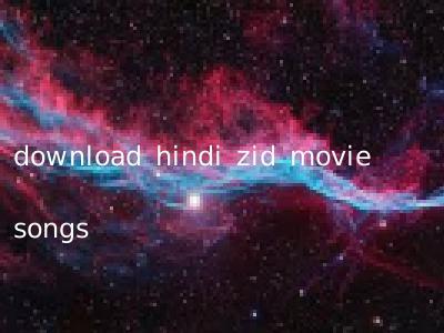 download hindi zid movie songs