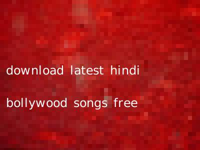 download latest hindi bollywood songs free
