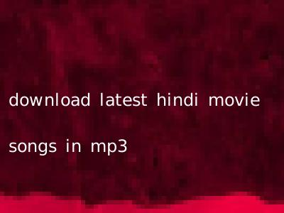 download latest hindi movie songs in mp3