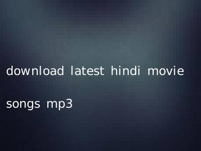 download latest hindi movie songs mp3