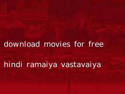 download movies for free hindi ramaiya vastavaiya