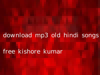 download mp3 old hindi songs free kishore kumar