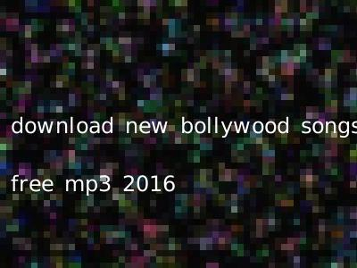 download new bollywood songs free mp3 2016