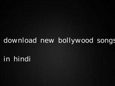 download new bollywood songs in hindi