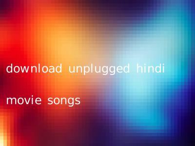 download unplugged hindi movie songs