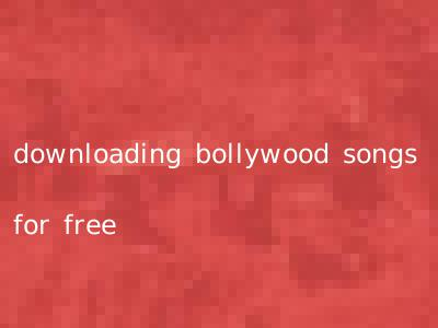 downloading bollywood songs for free