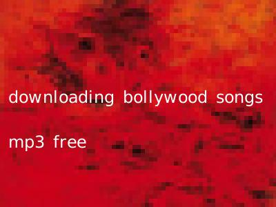 downloading bollywood songs mp3 free