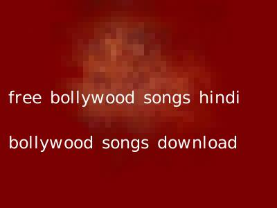free bollywood songs hindi bollywood songs download