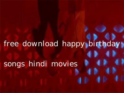 free download happy birthday songs hindi movies