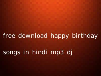 free download happy birthday songs in hindi mp3 dj