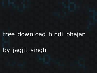 free download hindi bhajan by jagjit singh