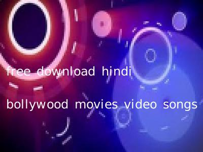 download hindi movies video songs free