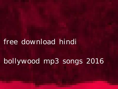 free download hindi bollywood mp3 songs 2016
