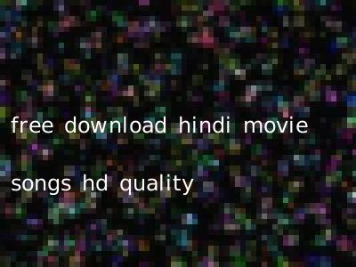free download hindi movie songs hd quality