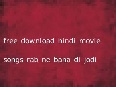 free download hindi movie songs rab ne bana di jodi