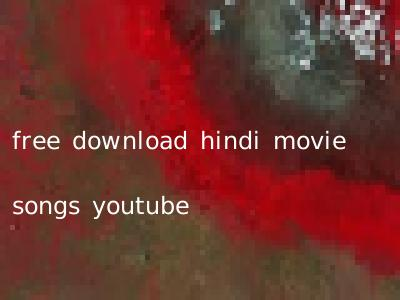 free download hindi movie songs youtube