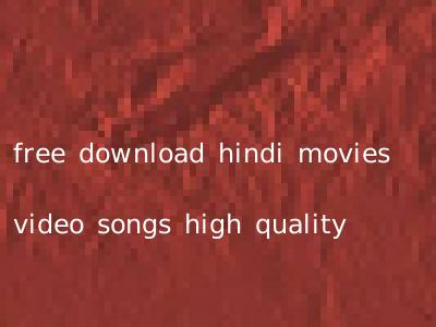 free download hindi movies video songs high quality