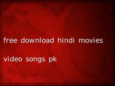 free download hindi movies video songs pk