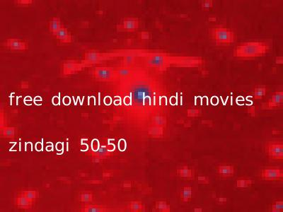 free download hindi movies zindagi 50-50