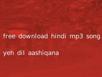 free download hindi mp3 song yeh dil aashiqana