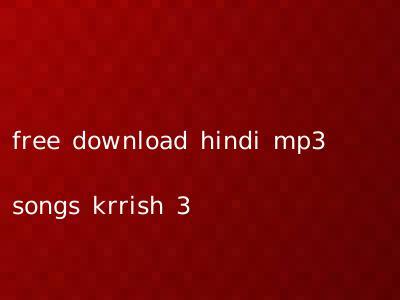 free download hindi mp3 songs krrish 3