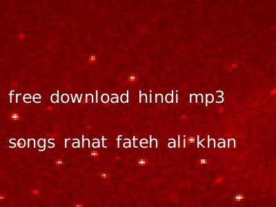 free download hindi mp3 songs rahat fateh ali khan