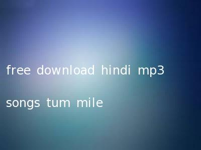 free download hindi mp3 songs tum mile