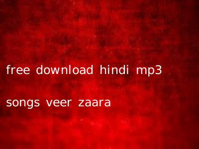 free download hindi mp3 songs veer zaara