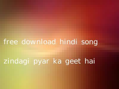 free download hindi song zindagi pyar ka geet hai