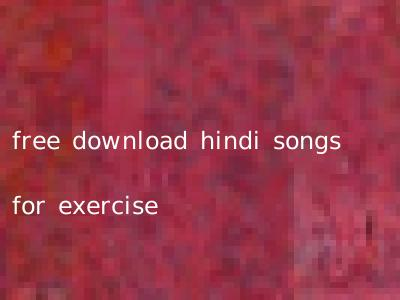 free download hindi songs for exercise