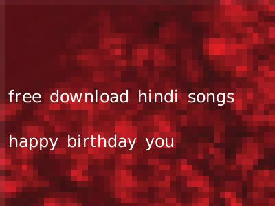 free download hindi songs happy birthday you