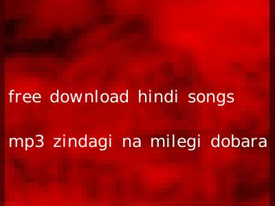free download hindi songs mp3 zindagi na milegi dobara