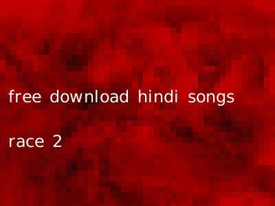 free download hindi songs race 2