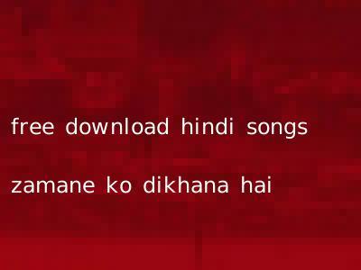 free download hindi songs zamane ko dikhana hai