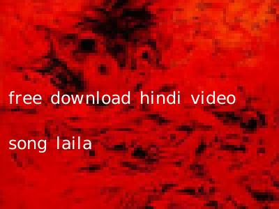 free download hindi video song laila