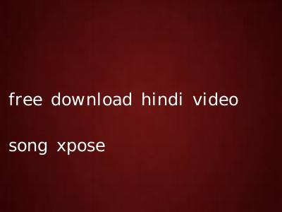 free download hindi video song xpose