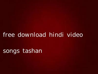 free download hindi video songs tashan