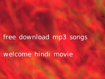 free download mp3 songs welcome hindi movie